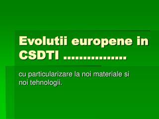 Evolutii europene in CSDTI  �����.