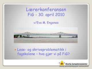Lærerkonferansen FiG - 30. april 2010 v/Eva M. Engenes