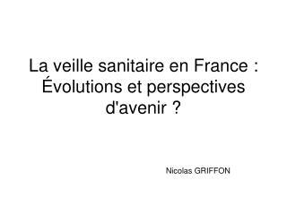 La veille sanitaire en France: Évolutions et perspectives d'avenir ?