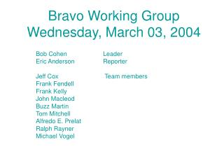 Bravo Working Group Wednesday, March 03, 2004