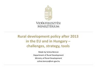 Rural development policy after 2013  in the EU and in Hungary –  challenges, strategy, tools