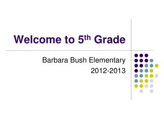 Welcome to 5 th  Grade