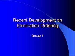 Recent Development on Elimination Ordering Group 1