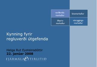 Kynning fyrir regluverði útgefenda Helga Rut Eysteinsdóttir 22. janúar 2008