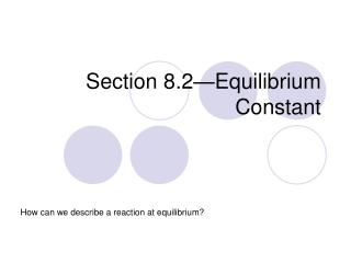Section 8.2—Equilibrium Constant