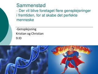 -Gensplejsning Kristian og Christian  9.ID