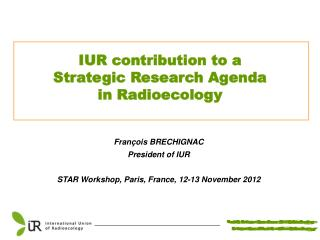 François BRECHIGNAC President of IUR STAR Workshop, Paris, France, 12-13 November 2012