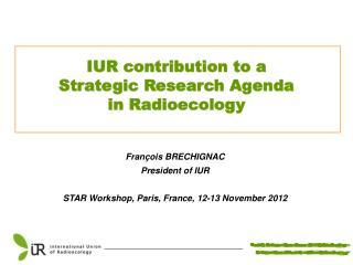 François BRECHIGNAC President of IUR STAR Workshop, Paris, France, 12-13 November 2012