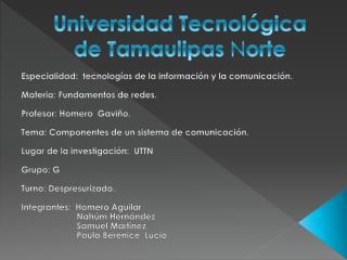 Universidad Tecnológica de Tamaulipas  N orte