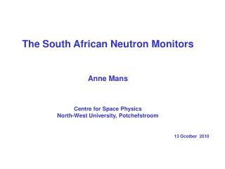 The South African Neutron Monitors Anne Mans Centre for Space Physics