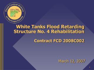 White Tanks Flood Retarding Structure No. 4 Rehabilitation Contract FCD 2008C002