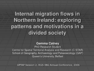 Gemma Catney PhD Research Student Centre for Spatial Territorial Analysis and Research (C-STAR)
