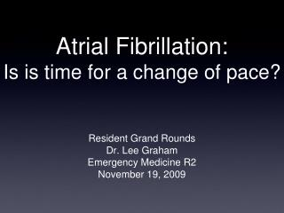 Atrial Fibrillation: Is is time for a change of pace?