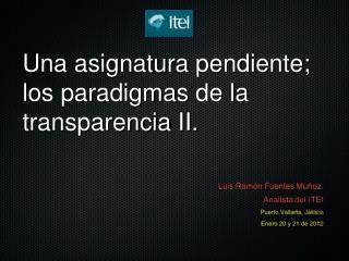 Una asignatura pendiente ; los  paradigmas  de la  transparencia  II.