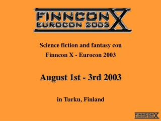 Science fiction and fantasy con  Finncon X - Eurocon 2003 August 1st - 3rd 2003 in Turku, Finland
