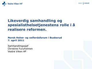 Likeverdig samhandling og spesialisthelsetjenestens rolle i   realisere reformen.   Norsk Helse- og velferdsforum i Busk