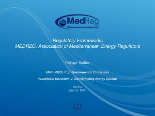 Regulatory Frameworks MEDREG, Association  of  Mediterranean Energy Regulators
