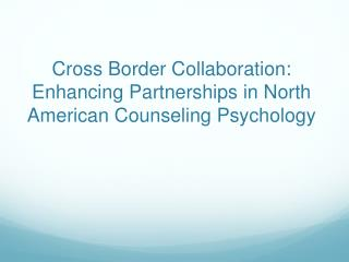Cross Border Collaboration: Enhancing Partnerships in North American Counseling Psychology