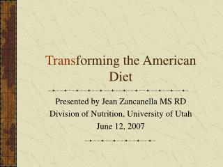 Trans forming the American Diet