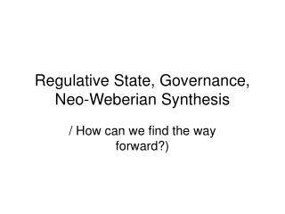 Regulative State, Governance, Neo-Weberian Synthesis