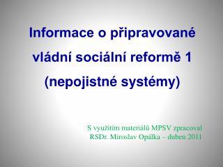 Informace o připravované vládní sociální reformě 1 (nepojistné systémy)