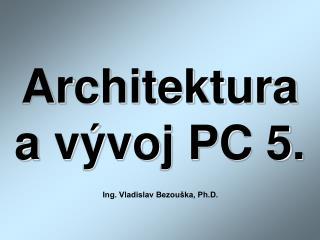 Architektura a vývoj PC 5.