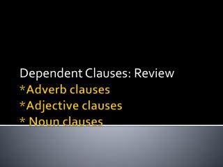 *Adverb clauses *Adjective clauses * Noun clauses