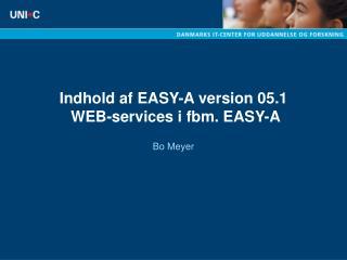 Indhold af EASY-A version 05.1 WEB-services i fbm. EASY-A