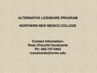 ALTERNATIVE LICENSURE PROGRAM NORTHERN NEW MEXICO COLLEGE Contact Information: