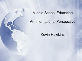 Middle School Education   An International Perspective Kevin Hawkins