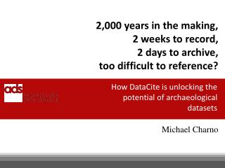 2,000 years in the making,  2 weeks to record, 2 days to archive,  too difficult to reference?
