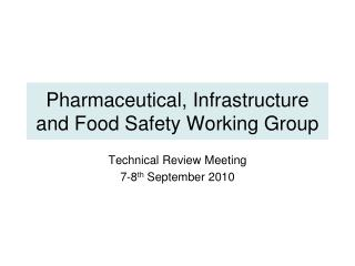 Pharmaceutical, Infrastructure and Food Safety Working Group