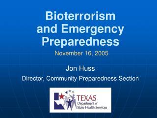 Bioterrorism  and Emergency Preparedness November 16, 2005 Jon Huss