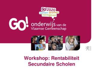 Workshop: Rentabiliteit Secundaire Scholen