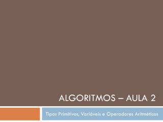 Algoritmos – Aula 2