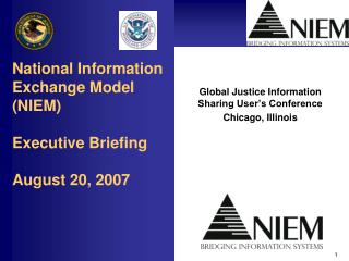 National  Information Exchange Model (NIEM) Executive  Briefing August 20,  2007