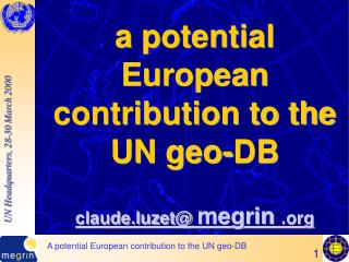 a potential European contribution to the UN geo-DB claude.luzet@  megrin