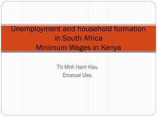 Unemployment and household formation in South Africa Minimum Wages in Kenya