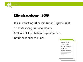 Elternfragebogen 2009 Die Auswertung ist da mit super Ergebnissen! siehe Aushang im Schaukasten