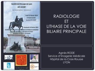 RADIOLOGIE  et LITHIASE de la VOIE BILIAIRE PRINCIPALE