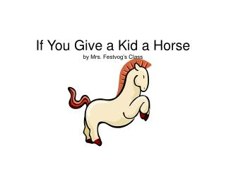 If You Give a Kid a Horse by Mrs. Festvog's Class