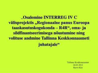 Tallinna Keskkonnaamet 26.03.2012 Raivo Kiis