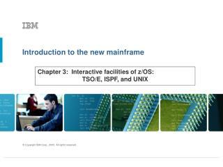 Chapter 3:  Interactive facilities of z/OS:  TSO/E, ISPF, and UNIX