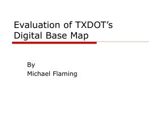 Evaluation of TXDOT's  Digital Base Map
