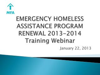 EMERGENCY HOMELESS ASSISTANCE PROGRAM  RENEWAL 2013-2014  Training Webinar