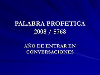 PALABRA PROFETICA  2008 / 5768
