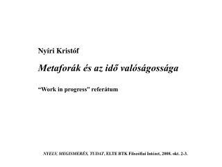 """Nyíri Kristóf Metaforák és az idő valóságossága """"Work in progress"""" referátum"""