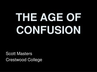 THE AGE OF CONFUSION