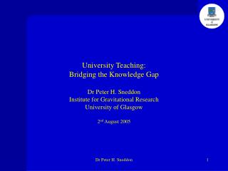 University Teaching: Bridging the Knowledge Gap Dr Peter H. Sneddon