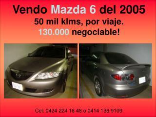 Vendo Mazda  6 del 2005 50 mil  klms , por viaje. 130.000  negociable!